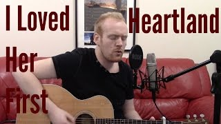 I Loved Her First - Heartland (Acoustic Guitar Cover by Ashton Tucker)