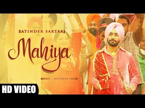 Mahiya : Satinder Sartaaj | Jatinder Shah | New Punjabi Songs | Full Video Song