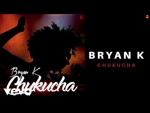 Bryan K - Chukucha (Official Audio)