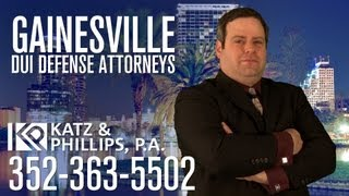 Gainesville DUI Attorney, Call 352-363-5502, Katz & Phillips, P.A.