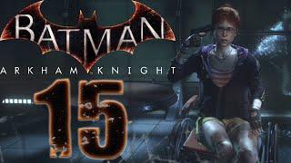 BATMAN: ARKHAM KNIGHT #15 - Die größten Ängste - Let's Play - [60FPS/BLIND/Ger/HD]