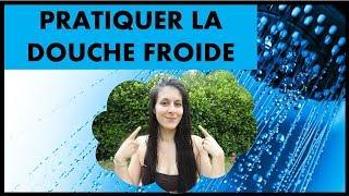COMMENT PRATIQUER LA DOUCHE FROIDE #1