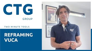 Two Minute Tools by CTG Group   Reframing VUCA   Brad Solomon
