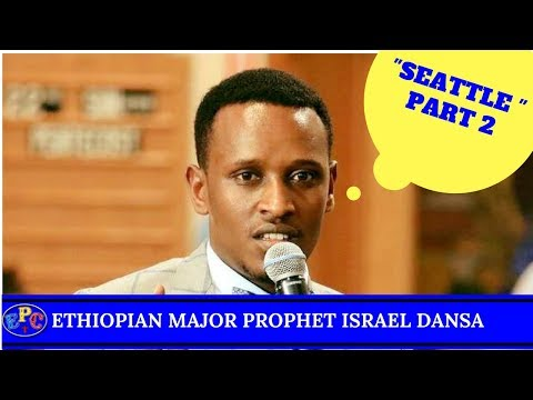 "ETHIOPIAN MAJOR PROPHET ISRAEL DANSA "" SEATTLE "" DAY THREE (2) AMAZING PROPHETIC NIGHT 26 NOV 2017"