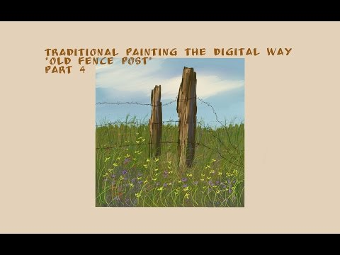 Traditional Painting the Digital Way: Old Fence Post-Part 4 (Final Part)
