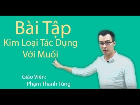 Bài tập Kim loại tác dụng với muối (Phần II) – Hóa Học 12 – Thầy Phạm Thanh Tùng