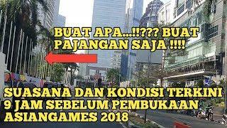 Download Video Suasana Wajah Dan Kondisi Terkini Kawasan Gelora Bung Karno Jelang Pembukaan Asiangames2018 MP3 3GP MP4