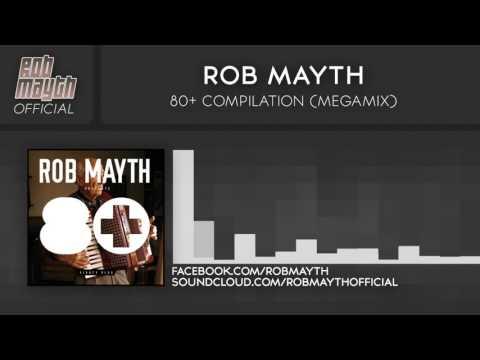 Rob Mayth - 80+ Compilation (Megamix)