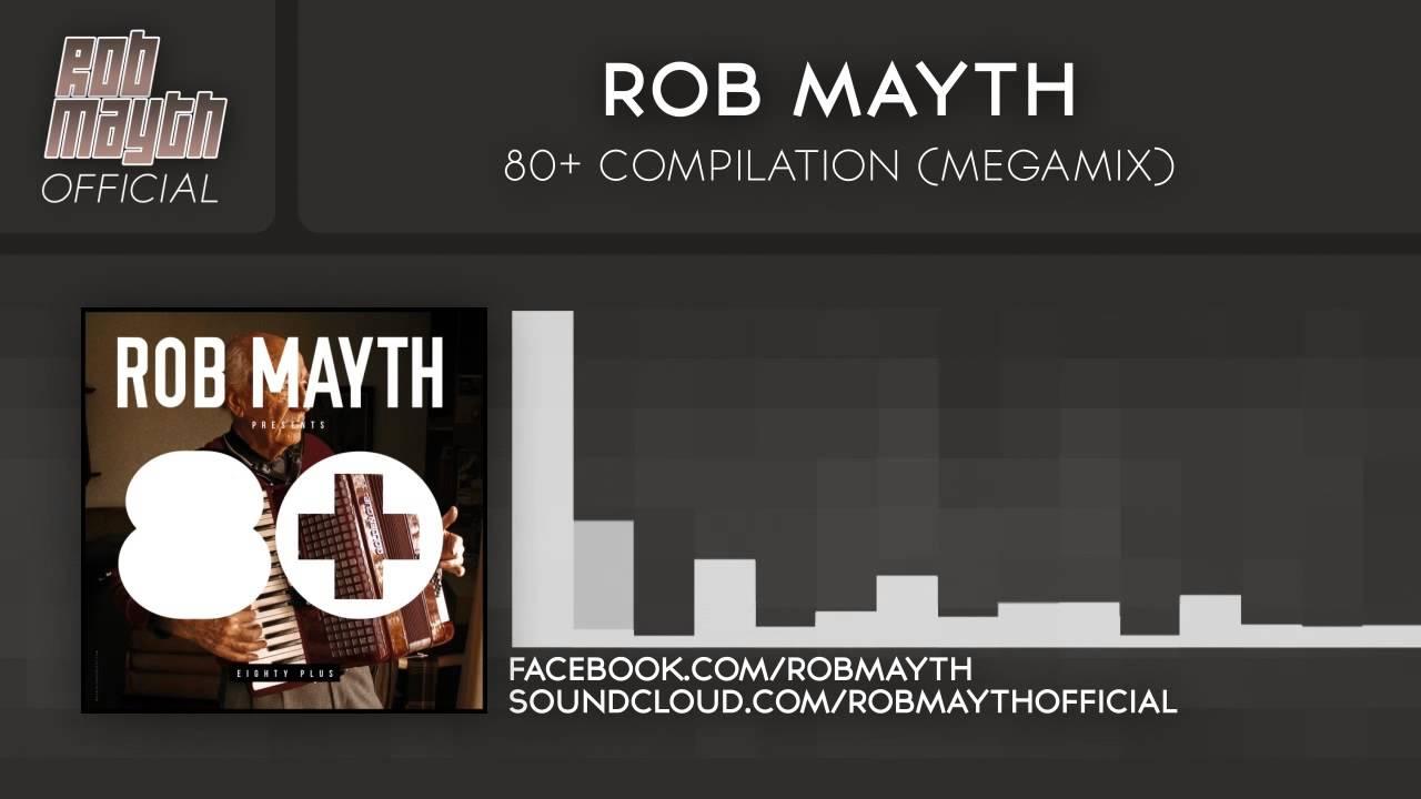Download Rob Mayth - 80+ Compilation (Megamix)