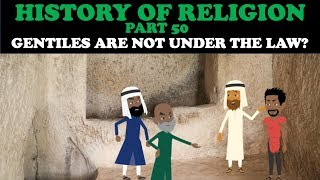 HISTORY OF RELIGION (Part 50): GENTILES ARE NOT UNDER THE LAW? thumbnail