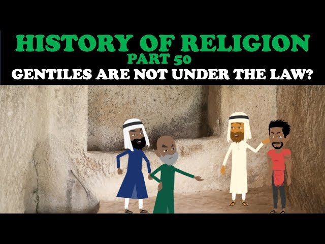 HISTORY OF RELIGION (Part 50): GENTILES ARE NOT UNDER THE LAW?