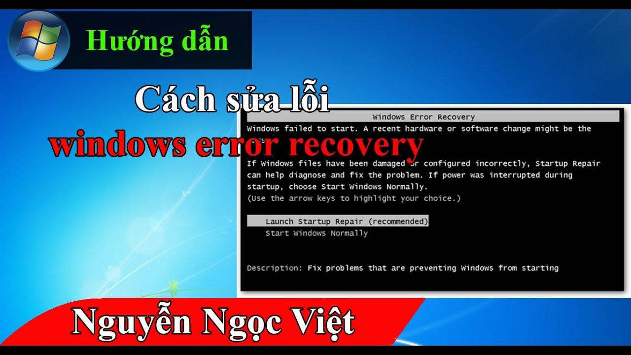 Cách sửa lỗi khi khởi động win 7 không vào được windows, fix windows error recovery win 7