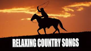 Best Country Songs of all time relaxing Country 2017