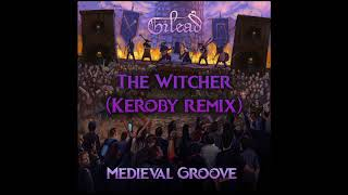 Gilead - The Witcher (Keroby Remix)