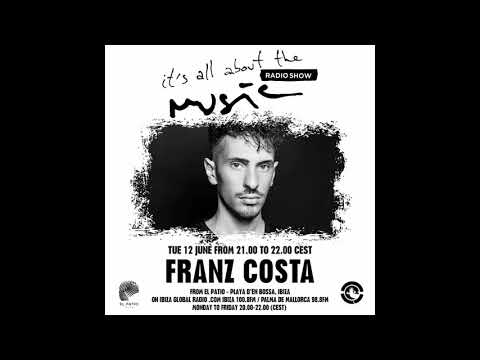 Franz Costa   It's All About The Music @ Ibiza Global Radio 12 06 18