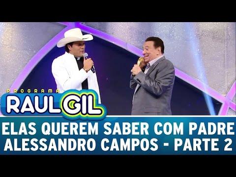 Programa Raul Gil (16/04/16) - Elas Querem Saber Com Padre Alessandro Campos - Parte 2