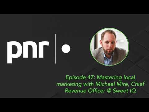 Mastering local marketing with Michael Mire, Chief Revenue Officer @ Sweet IQ
