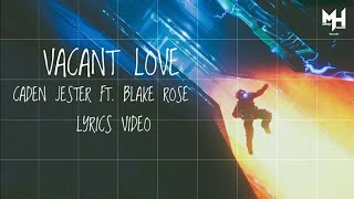 Caden Jester - Vacant Love [ft Blake Rose] (lyrics video)
