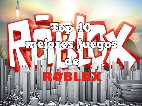 Top 10 Mejores Juegos De Roblox 2017 Youtube