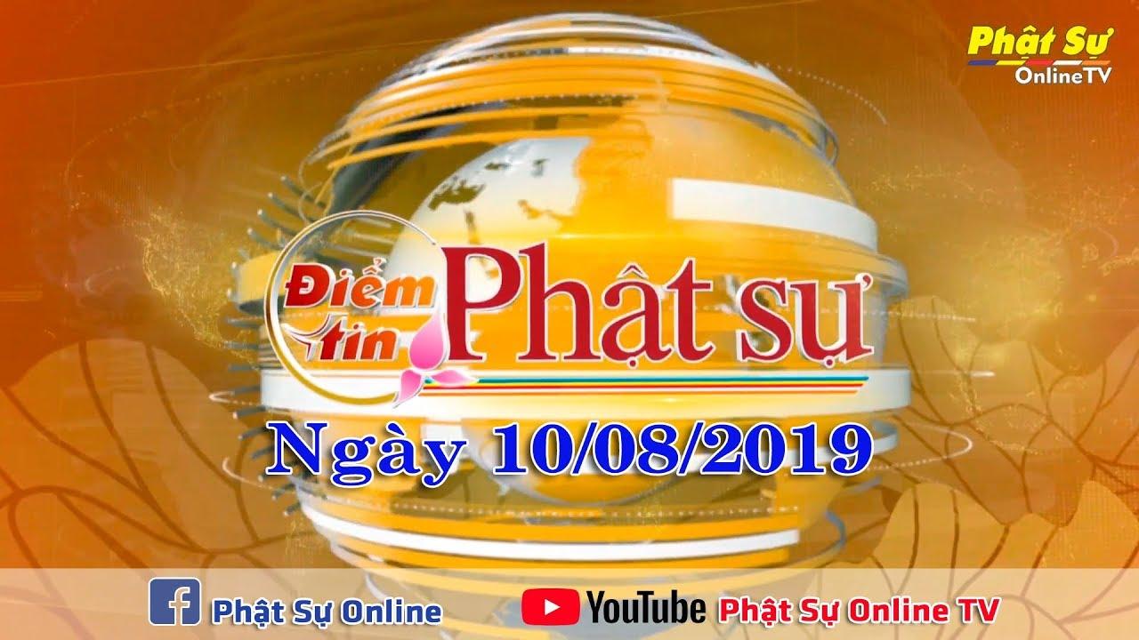 BẢN TIN PHẬT SỰ 20H NGÀY 10/08/2019