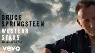 Bruce Springsteen - Western Stars (Film Version - Official Audio)