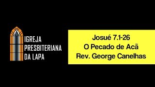 Josué 7.1-26 - O Pecado de Acã - Rev. George Alberto Canelhas