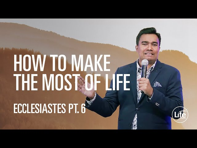 How To Make the Most of Life | Rev Paul Jeyachandran