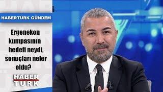 Habertürk Gündem - 2 Temmuz 2019 (Ergenekon kumpasının hedefi neydi, sonuçları neler oldu?)