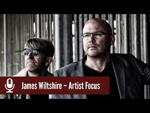 James Wiltshire - Artist Focus