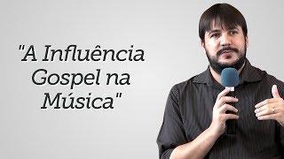 """A Influência Gospel na Música"" - Herley Rocha"