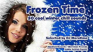 DJ Maretimo - Frozen Time (Full Album) Continuous mix,  4+Hours, 2017, HD, Cool Winter Chill Sounds