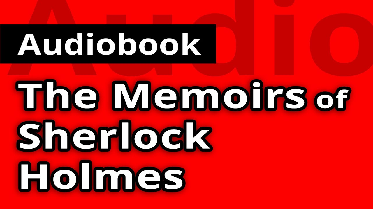 The MEMOIRS of SHERLOCK HOLMES by Sir Authur Conan Doyle - FULL Audiobook