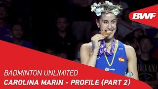 Badminton Unlimited 2019 | Carolina Marin - Profile (Part 2) | BWF 2019