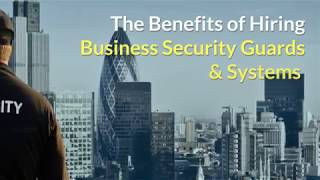 The Benefits of Hiring Business Security Guards & Systems