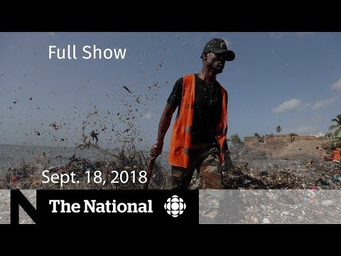 CBC News: The National: The National for Tuesday, Sept. 18, 2018 — NAFTA Talks, Dying Decision, Plastic Problem