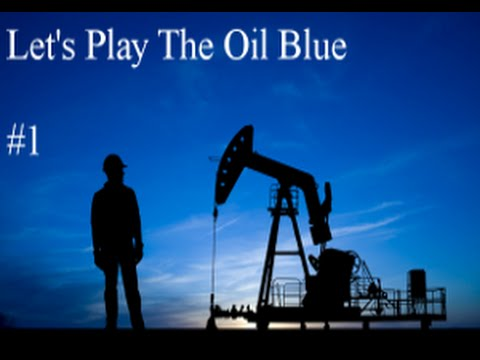 Let's Play The Oil Blue #1
