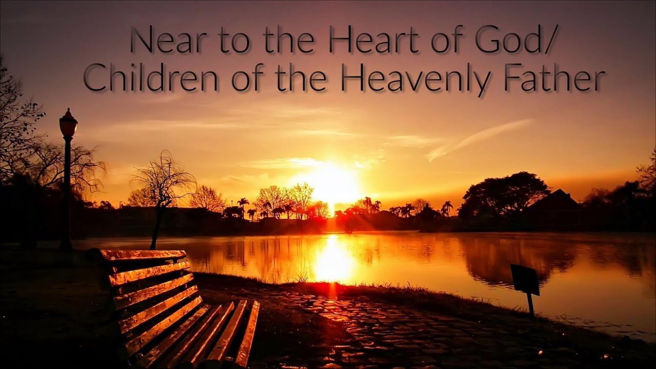 Near to the Heart of God/Children of the Heavenly Father ...