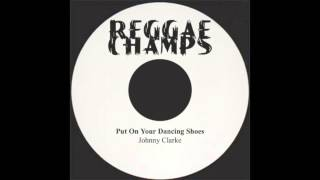 Put On Your Dancing Shoes - Johnny Clarke