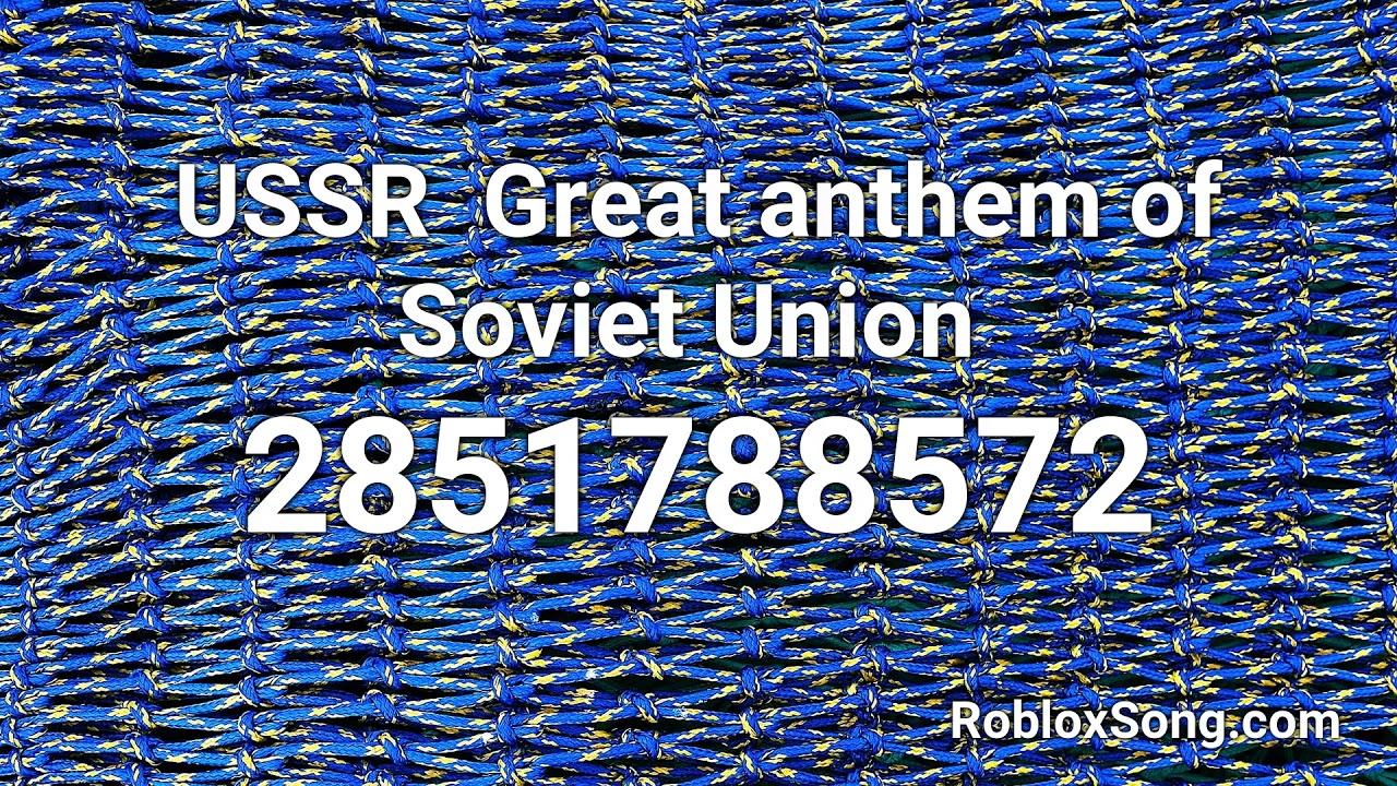 Ussr Great Anthem Of Soviet Union Roblox Id Roblox