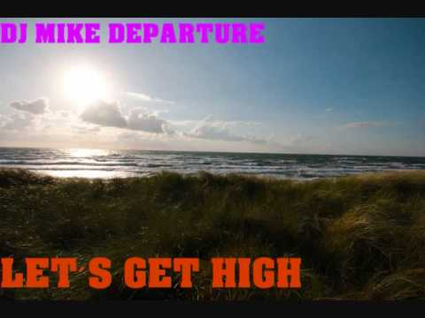 DJ Mike Departure - Let´s get high.wmv