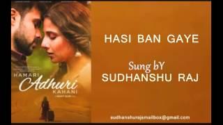 HASI BAN GAYE.  Movie - Hamari adhuri kahani _