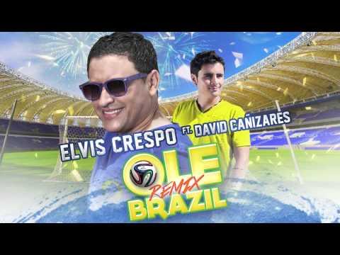 OLE BRAZIL - ELVIS CRESPO FEAT. DAVID CAÑIZARES (REMIX ECUADOR)