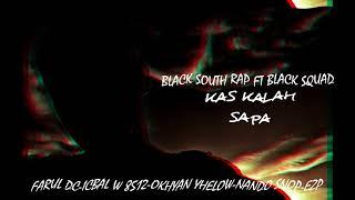 Kas kalah siapa(black south rap x black squad)