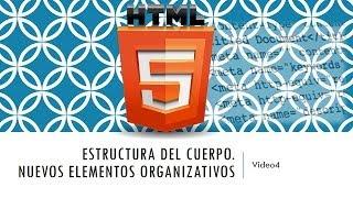 Curso HTML 5. Estructura del cuerpo y nuevos elementos. Vídeo 4