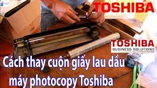Hướng dẫn thay cuộn giấy dầu lau lô sấy máy photocopy Toshiba