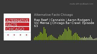 Rap Beef   Cannabis   Aaron Rodgers   Vic Mensa   Chicago Bar Crawl: Episode 63 thumbnail