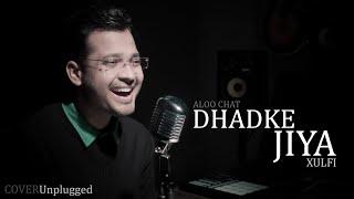 DHADKE JIYA | Aloo Chat | Xulfi (Call The Band) | Cover Unplugged