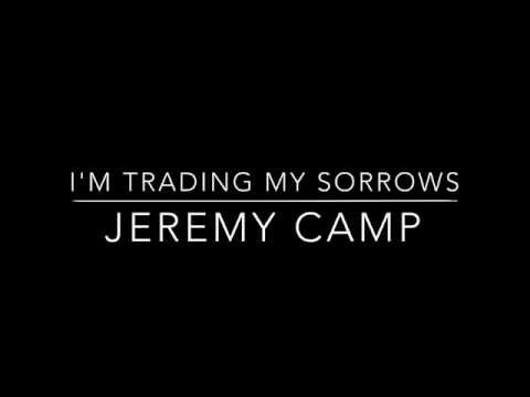 I'm Trading My Sorrows Jeremy Camp