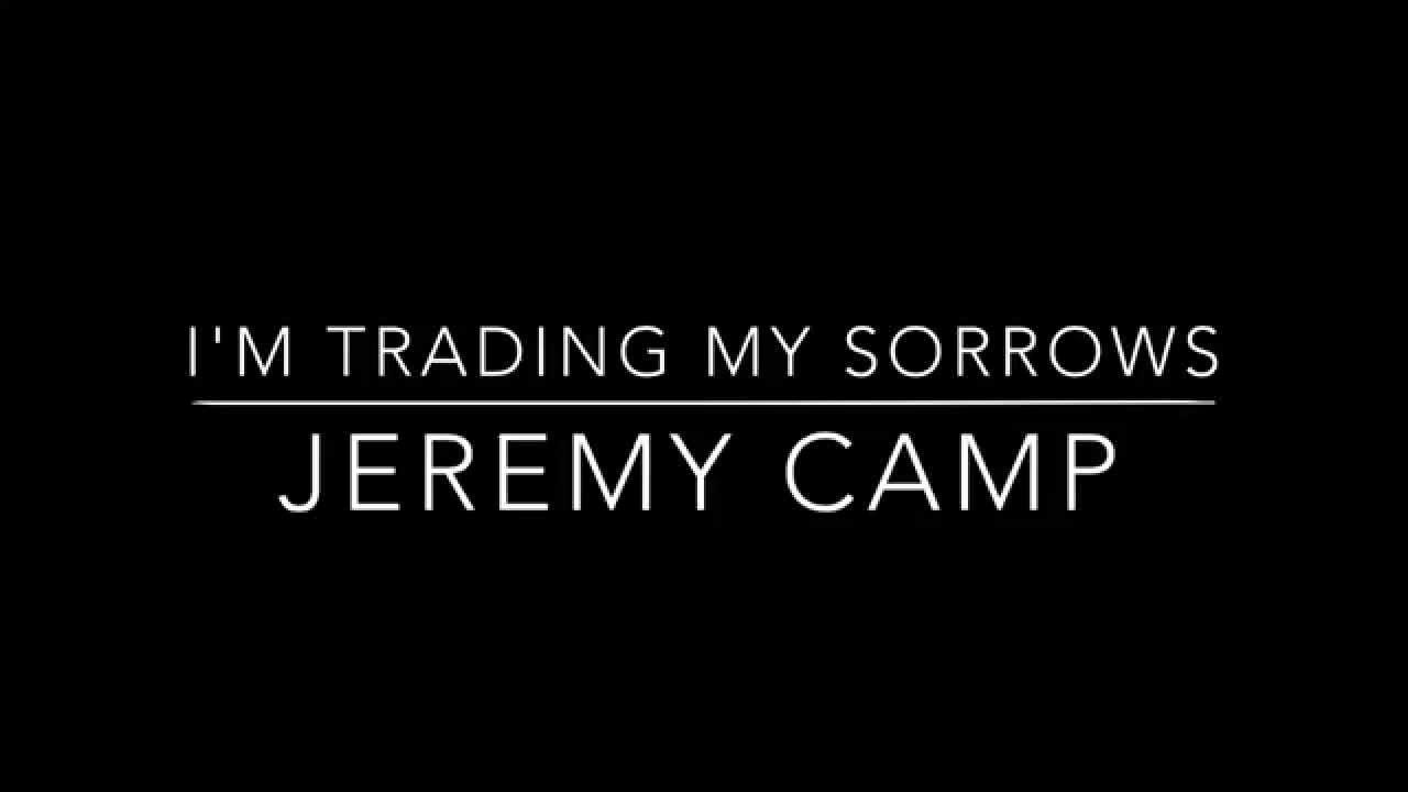 Im Trading My Sorrows Jeremy Camp Chords Chordify