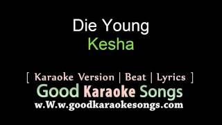 Die Young - Kesha (Lyrics Karaoke) [ goodkaraokesongs.com ]